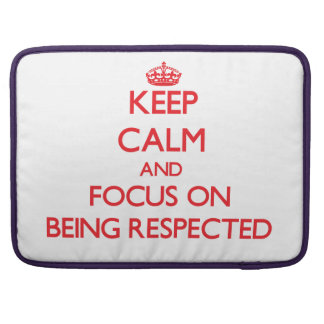 Keep Calm and focus on Being Respected Sleeve For MacBooks