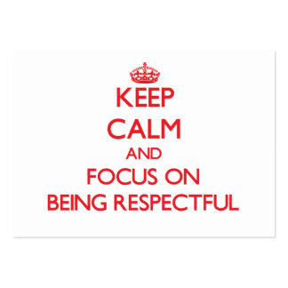 Keep Calm and focus on Being Respectful Business Cards