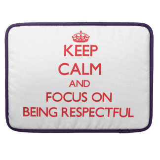 Keep Calm and focus on Being Respectful Sleeves For MacBooks