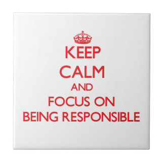 Keep Calm and focus on Being Responsible Tiles