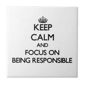 Keep Calm and focus on Being Responsible Ceramic Tiles