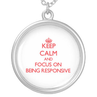 Keep Calm and focus on Being Responsive Necklace