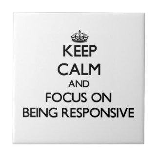 Keep Calm and focus on Being Responsive Tile