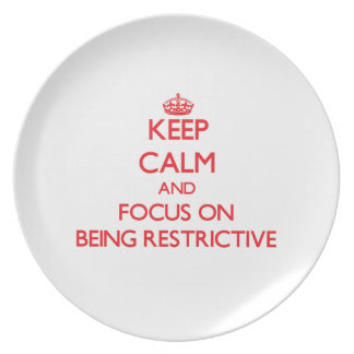 Keep Calm and focus on Being Restrictive Dinner Plate
