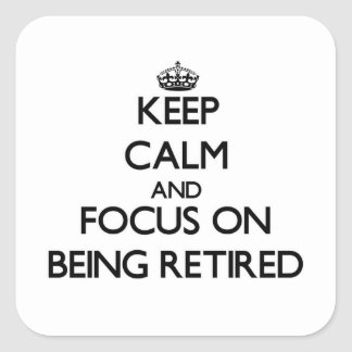 Keep Calm and focus on Being Retired Square Stickers