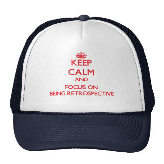 Keep Calm and focus on Being Retrospective Trucker Hat