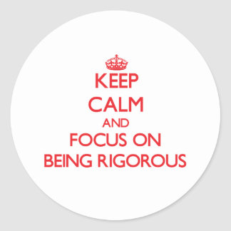 Keep Calm and focus on Being Rigorous Round Sticker