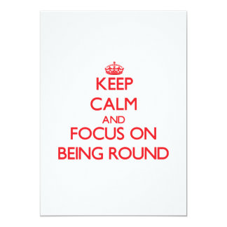 Keep calm and focus on BEING ROUND 5x7 Paper Invitation Card