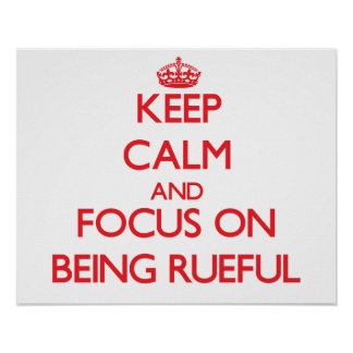Keep Calm and focus on Being Rueful Print