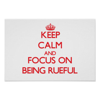 Keep Calm and focus on Being Rueful Poster