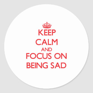 Keep Calm and focus on Being Sad Stickers