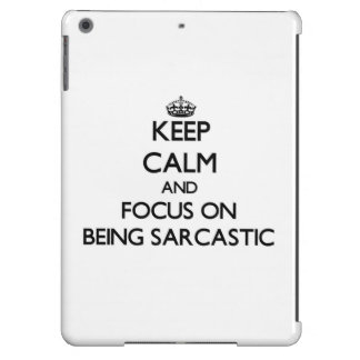Keep Calm and focus on Being Sarcastic iPad Air Case