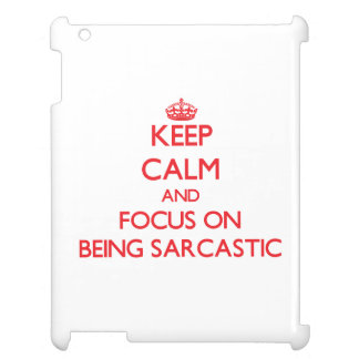 Keep Calm and focus on Being Sarcastic iPad Cases