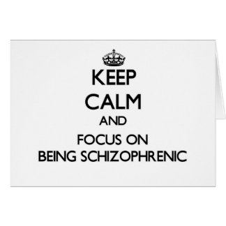 Keep Calm and focus on Being Schizophrenic Stationery Note Card