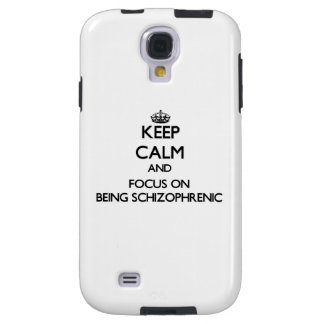 Keep Calm and focus on Being Schizophrenic Galaxy S4 Case