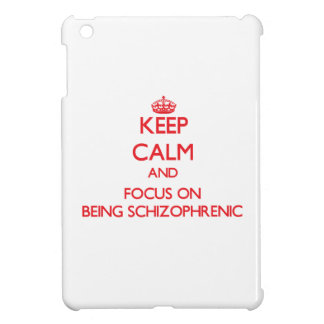 Keep Calm and focus on Being Schizophrenic iPad Mini Covers