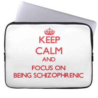 Keep Calm and focus on Being Schizophrenic Laptop Computer Sleeves