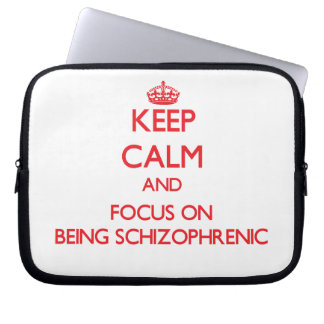 Keep Calm and focus on Being Schizophrenic Laptop Computer Sleeve