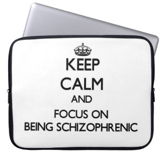 Keep Calm and focus on Being Schizophrenic Laptop Sleeves