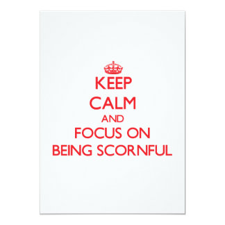 Keep Calm and focus on Being Scornful 5x7 Paper Invitation Card