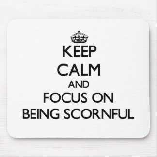 Keep Calm and focus on Being Scornful Mousepads