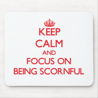 Keep Calm and focus on Being Scornful Mousepad