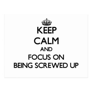 Keep Calm and focus on Being Screwed Up Postcard
