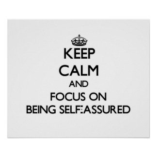 Keep Calm and focus on Being Self-Assured Posters