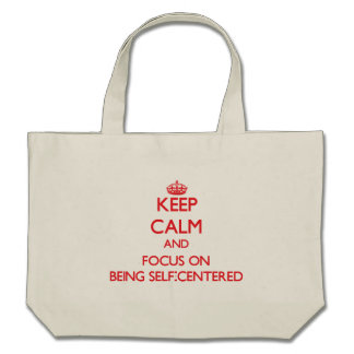 Keep Calm and focus on Being Self-Centered Bag
