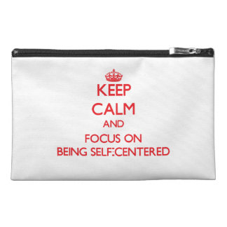 Keep Calm and focus on Being Self-Centered Travel Accessories Bags