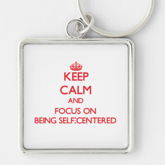 Keep Calm and focus on Being Self-Centered Key Chain