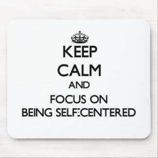 Keep Calm and focus on Being Self-Centered Mouse Pad