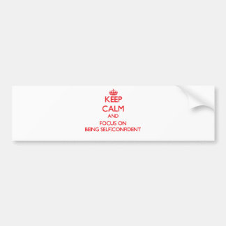 Keep Calm and focus on Being Self-Confident Bumper Sticker