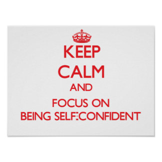 Keep Calm and focus on Being Self-Confident Poster