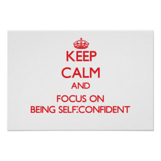 Keep Calm and focus on Being Self-Confident Posters
