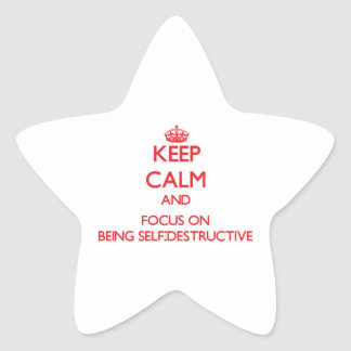 Keep Calm and focus on Being Self-Destructive Star Stickers