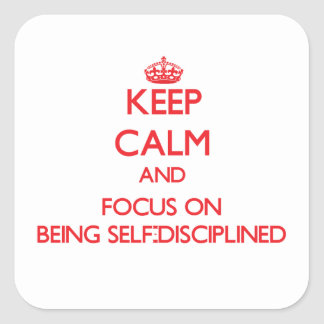 Keep Calm and focus on Being Self-Disciplined Square Sticker