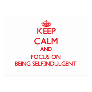 Keep Calm and focus on Being Self-Indulgent Large Business Cards (Pack Of 100)