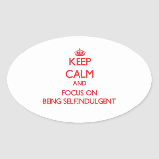 Keep Calm and focus on Being Self-Indulgent Sticker