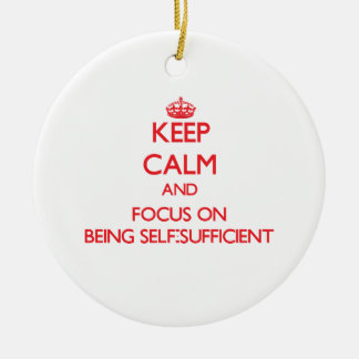 Keep Calm and focus on Being Self-Sufficient Christmas Tree Ornament