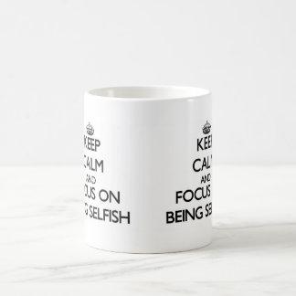 Keep Calm and focus on Being Selfish Coffee Mugs