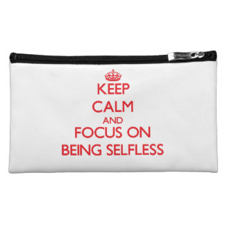 Keep Calm and focus on Being Selfless Makeup Bags