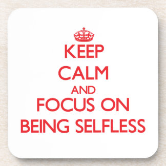 Keep Calm and focus on Being Selfless Drink Coasters