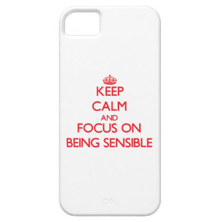 Keep Calm and focus on Being Sensible iPhone 5 Case