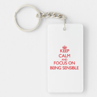 Keep Calm and focus on Being Sensible Keychains