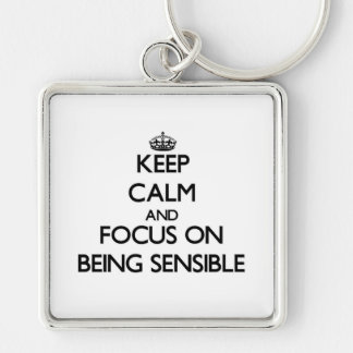 Keep Calm and focus on Being Sensible Key Chains
