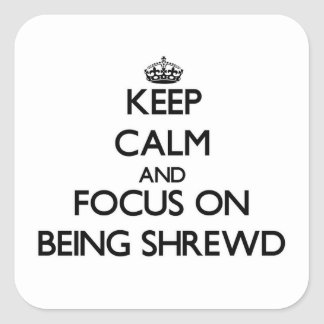 Keep Calm and focus on Being Shrewd Stickers
