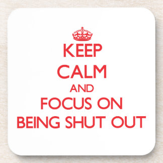 Keep Calm and focus on Being Shut Out Beverage Coaster