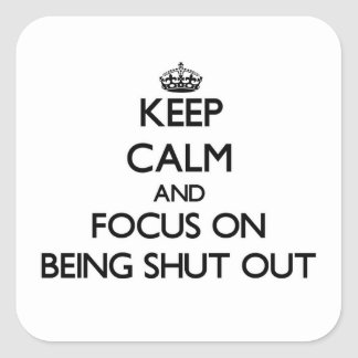 Keep Calm and focus on Being Shut Out Sticker