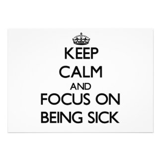 Keep Calm and focus on Being Sick Personalized Invites